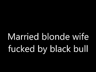 Married blonde wife fucked by black bull